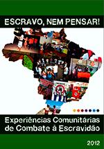 """Capa do caderno """"Experiências Comunitárias de Combate à Escravidão 2012"""""""